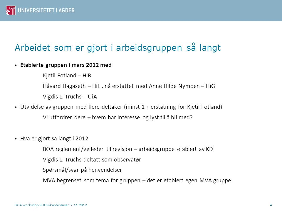 Arbeidet som er gjort i arbeidsgruppen så langt Etablerte gruppen i mars 2012 med Kjetil Fotland – HiB Håvard Hagaseth – HiL, nå erstattet med Anne Hilde Nymoen – HiG Vigdis L.