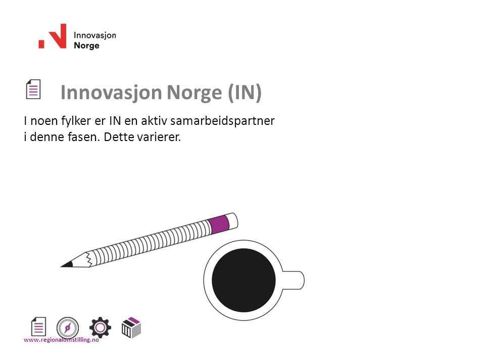 Innovasjon Norge (IN) I noen fylker er IN en aktiv samarbeidspartner i denne fasen. Dette varierer. www.regionalomstilling.no