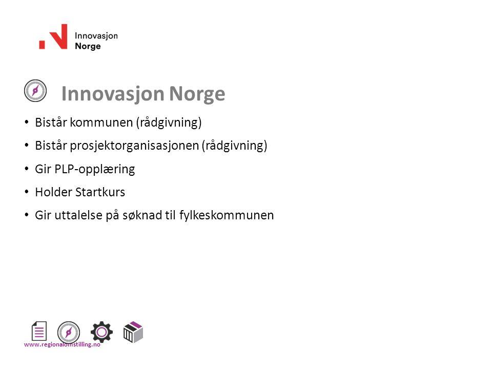 Innovasjon Norge Bistår kommunen (rådgivning) Bistår prosjektorganisasjonen (rådgivning) Gir PLP-opplæring Holder Startkurs Gir uttalelse på søknad ti