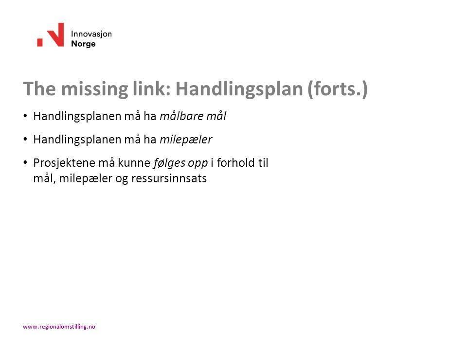 The missing link: Handlingsplan (forts.) Handlingsplanen må ha målbare mål Handlingsplanen må ha milepæler Prosjektene må kunne følges opp i forhold t