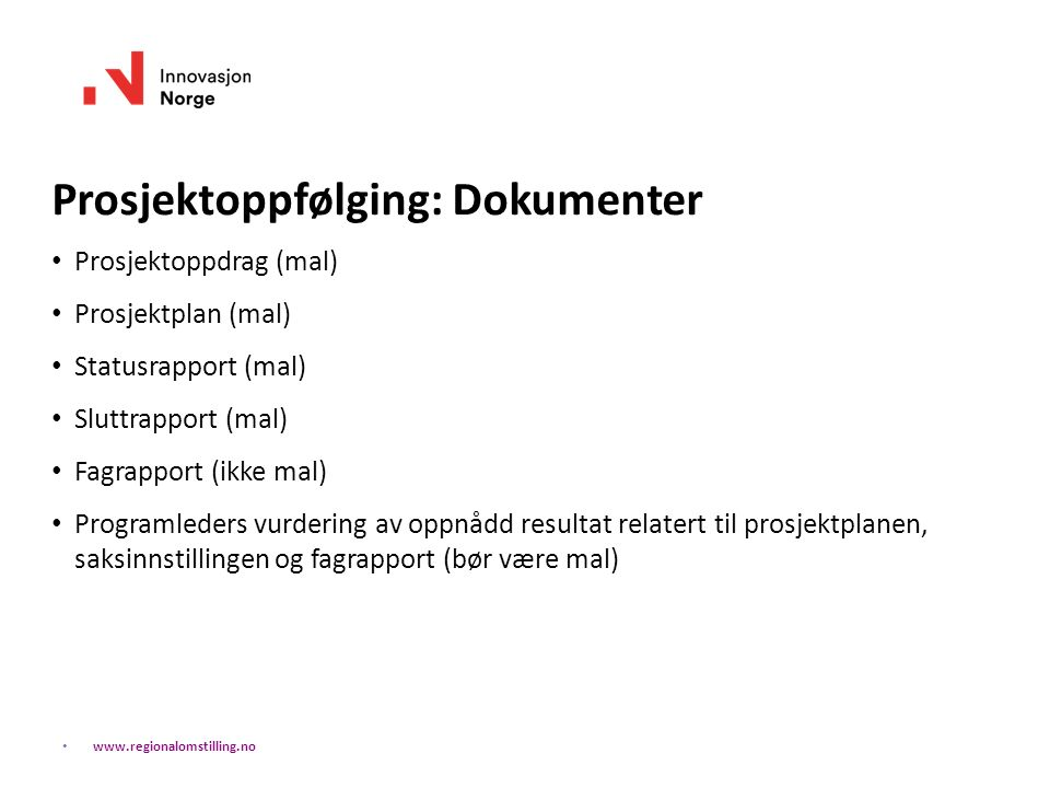 Prosjektoppfølging: Dokumenter Prosjektoppdrag (mal) Prosjektplan (mal) Statusrapport (mal) Sluttrapport (mal) Fagrapport (ikke mal) Programleders vur