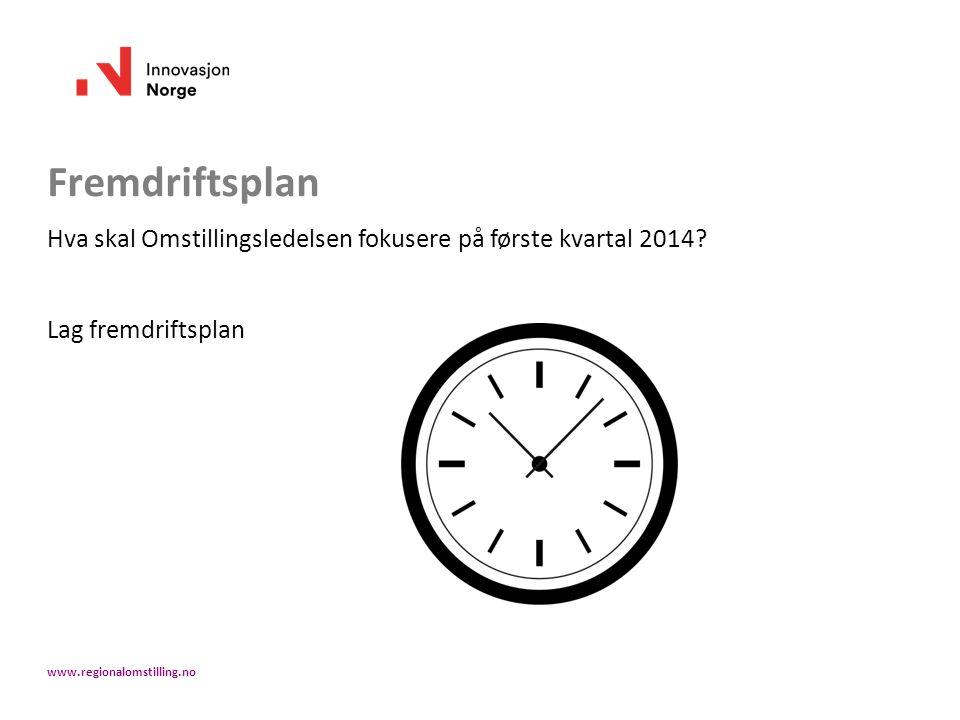 Hva skal Omstillingsledelsen fokusere på første kvartal 2014? Lag fremdriftsplan www.regionalomstilling.no
