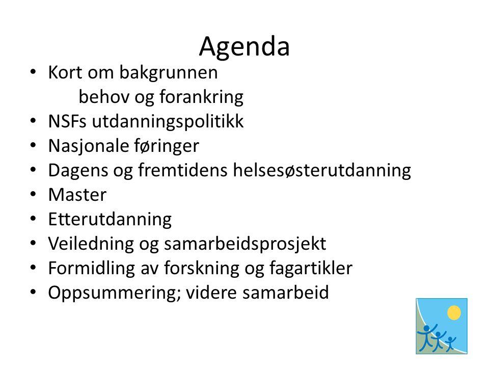 Agenda Kort om bakgrunnen behov og forankring NSFs utdanningspolitikk Nasjonale føringer Dagens og fremtidens helsesøsterutdanning Master Etterutdanni