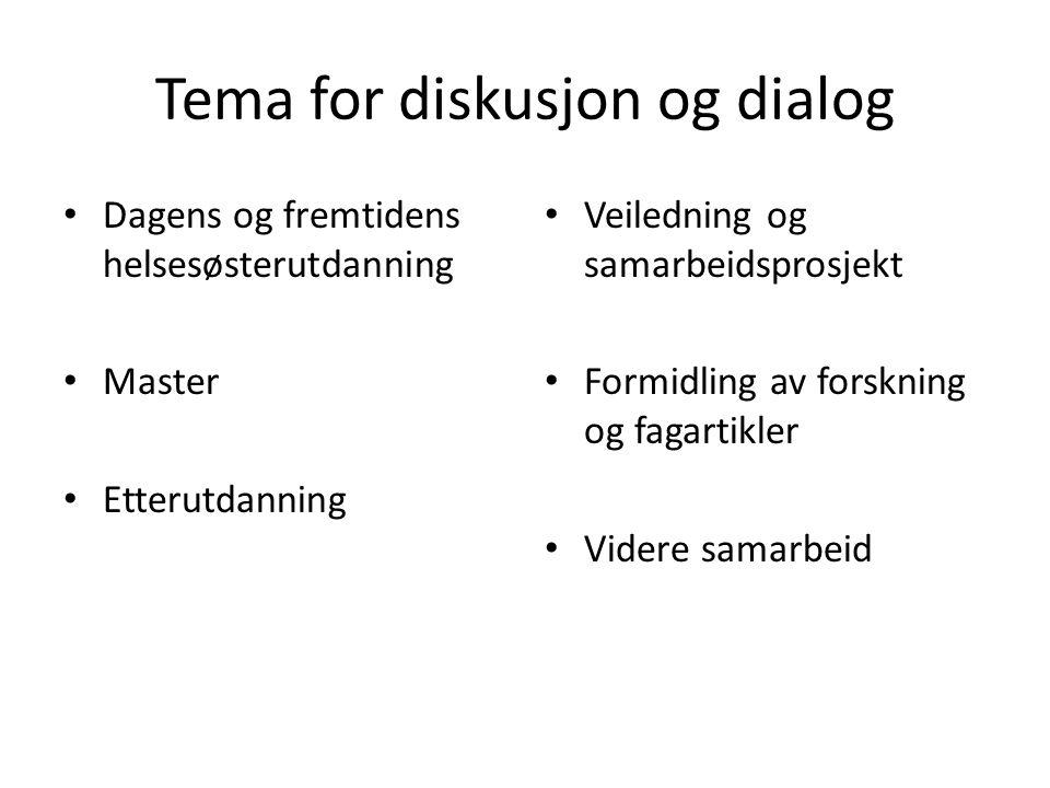 Tema for diskusjon og dialog Dagens og fremtidens helsesøsterutdanning Master Etterutdanning Veiledning og samarbeidsprosjekt Formidling av forskning