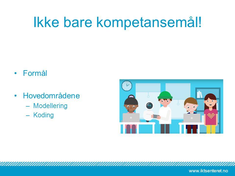 www.iktsenteret.no Ikke bare kompetansemål! Formål Hovedområdene –Modellering –Koding