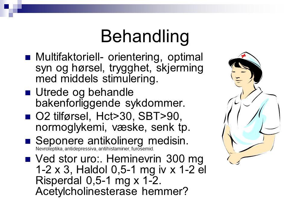Behandling Multifaktoriell- orientering, optimal syn og hørsel, trygghet, skjerming med middels stimulering.