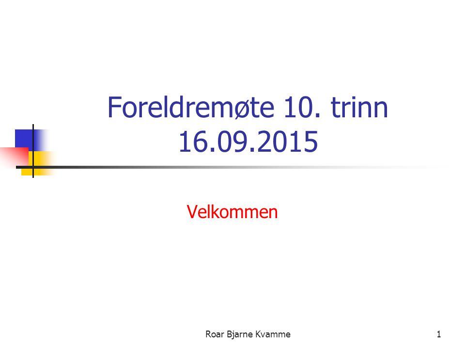 Roar Bjarne Kvamme1 Foreldremøte 10. trinn 16.09.2015 Velkommen