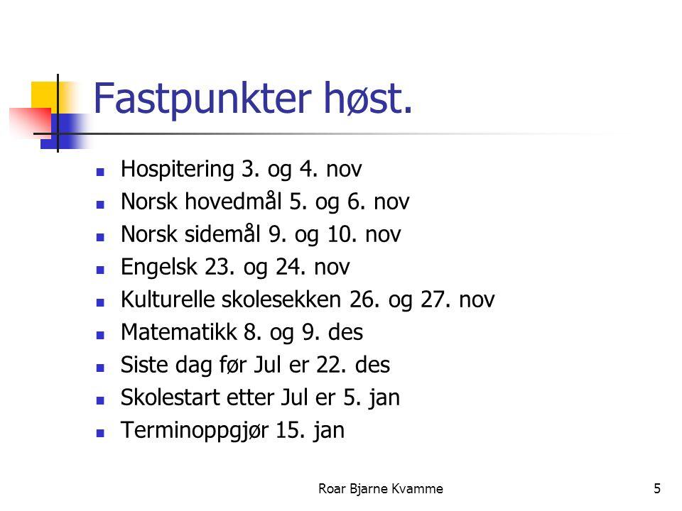 Fastpunkter høst. Hospitering 3. og 4. nov Norsk hovedmål 5. og 6. nov Norsk sidemål 9. og 10. nov Engelsk 23. og 24. nov Kulturelle skolesekken 26. o