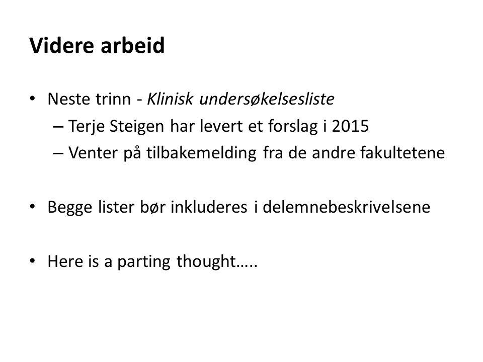 Videre arbeid Neste trinn - Klinisk undersøkelsesliste – Terje Steigen har levert et forslag i 2015 – Venter på tilbakemelding fra de andre fakultetene Begge lister bør inkluderes i delemnebeskrivelsene Here is a parting thought…..