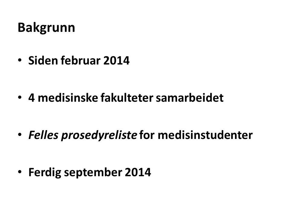 Bakgrunn Siden februar 2014 4 medisinske fakulteter samarbeidet Felles prosedyreliste for medisinstudenter Ferdig september 2014