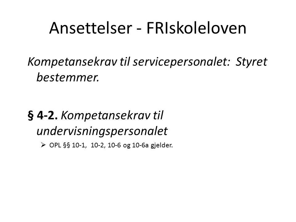 Ansettelser - FRIskoleloven Kompetansekrav til servicepersonalet: Styret bestemmer. § 4-2. Kompetansekrav til undervisningspersonalet  OPL §§ 10-1, 1