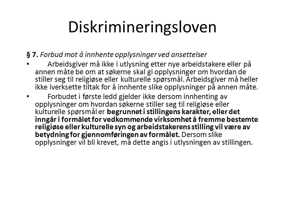 Diskrimineringsloven § 7. Forbud mot å innhente opplysninger ved ansettelser Arbeidsgiver må ikke i utlysning etter nye arbeidstakere eller på annen m