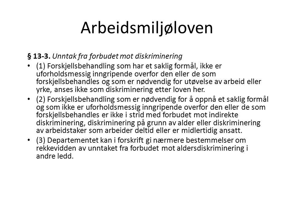 Arbeidsmiljøloven § 13-3. Unntak fra forbudet mot diskriminering (1) Forskjellsbehandling som har et saklig formål, ikke er uforholdsmessig inngripend