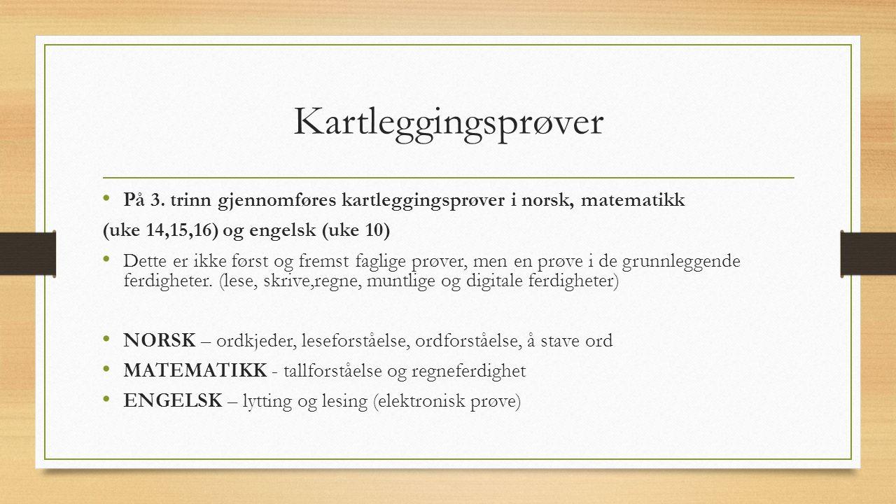 Kartleggingsprøver På 3. trinn gjennomføres kartleggingsprøver i norsk, matematikk (uke 14,15,16) og engelsk (uke 10) Dette er ikke først og fremst fa