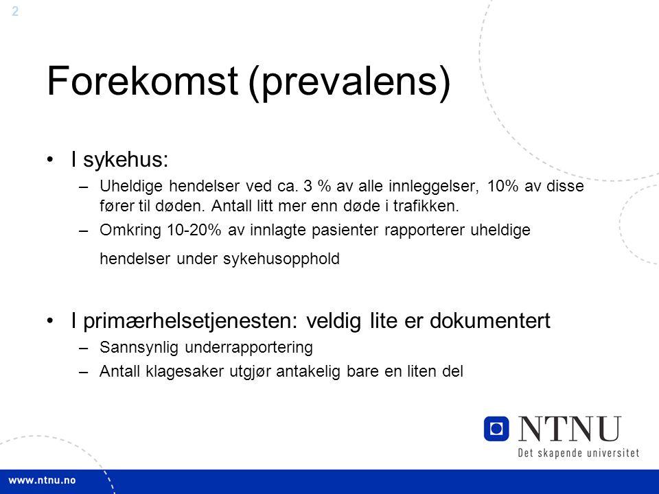 2 Forekomst (prevalens) I sykehus: –Uheldige hendelser ved ca. 3 % av alle innleggelser, 10% av disse fører til døden. Antall litt mer enn døde i traf