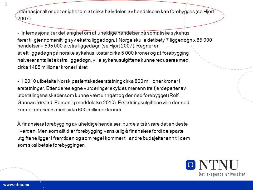 3 Internasjonalt er det enighet om at cirka halvdelen av hendelsene kan forebygges (se Hjort 2007).