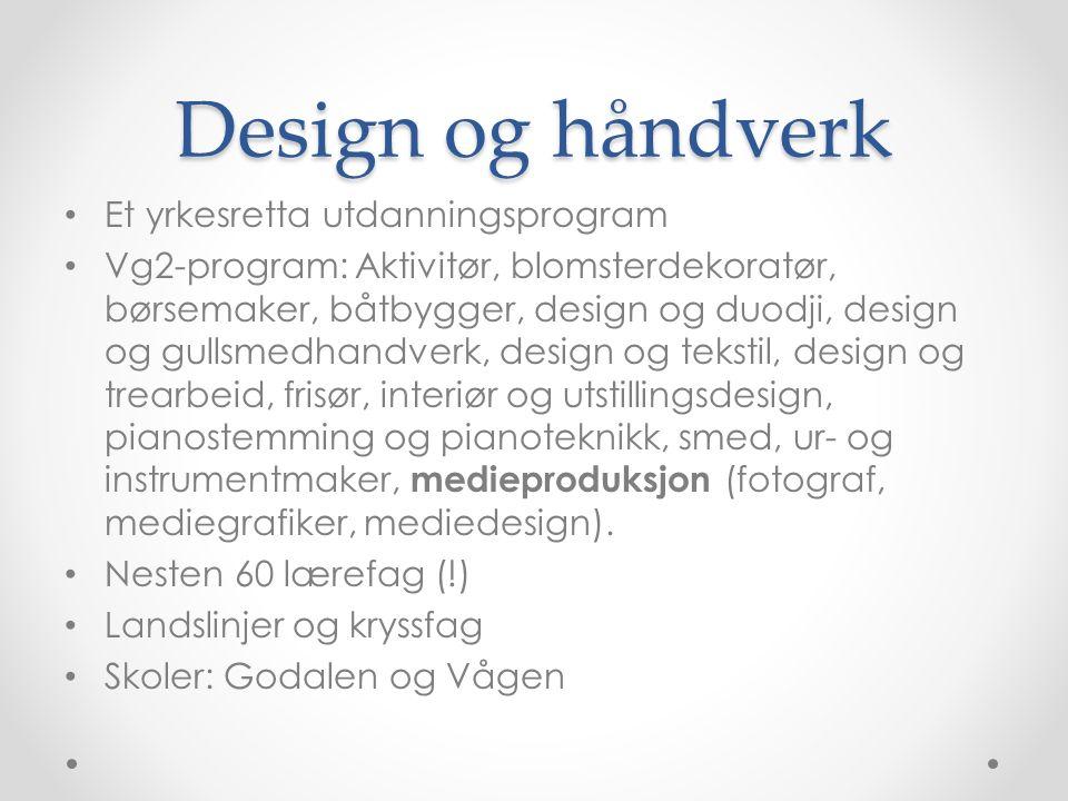 Design og håndverk Et yrkesretta utdanningsprogram Vg2-program: Aktivitør, blomsterdekoratør, børsemaker, båtbygger, design og duodji, design og gulls