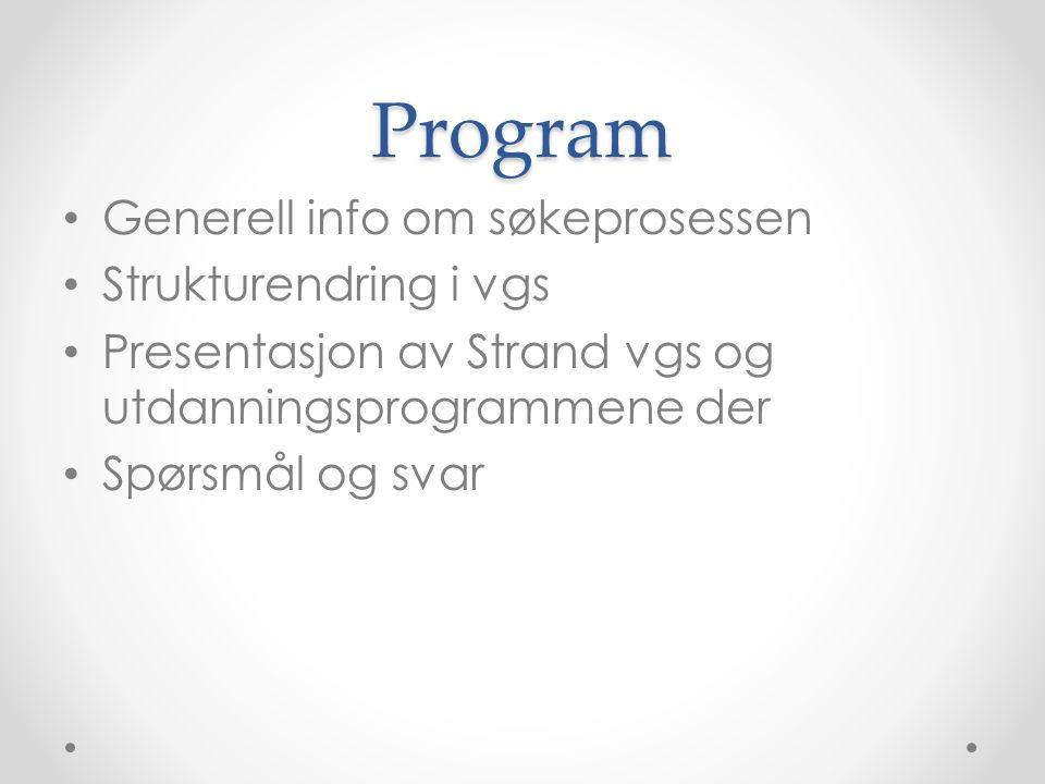 Program Generell info om søkeprosessen Strukturendring i vgs Presentasjon av Strand vgs og utdanningsprogrammene der Spørsmål og svar