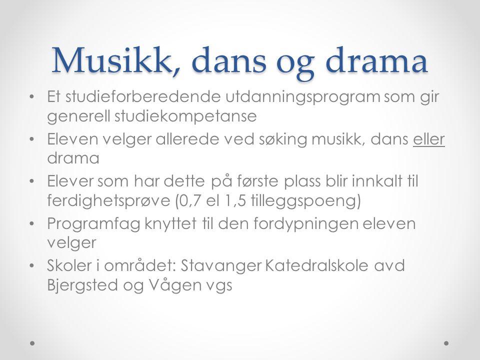 Musikk, dans og drama Et studieforberedende utdanningsprogram som gir generell studiekompetanse Eleven velger allerede ved søking musikk, dans eller d