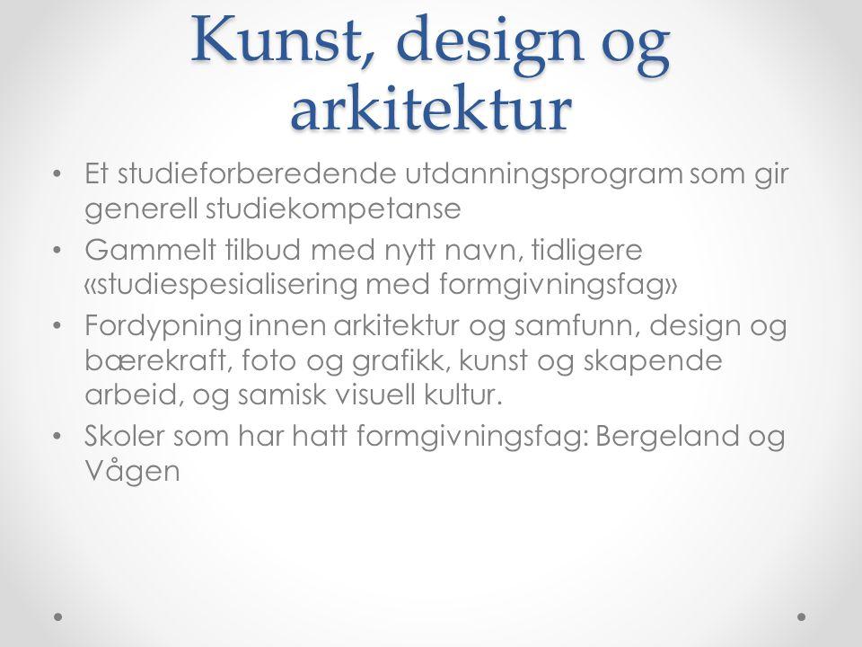 Kunst, design og arkitektur Et studieforberedende utdanningsprogram som gir generell studiekompetanse Gammelt tilbud med nytt navn, tidligere «studies