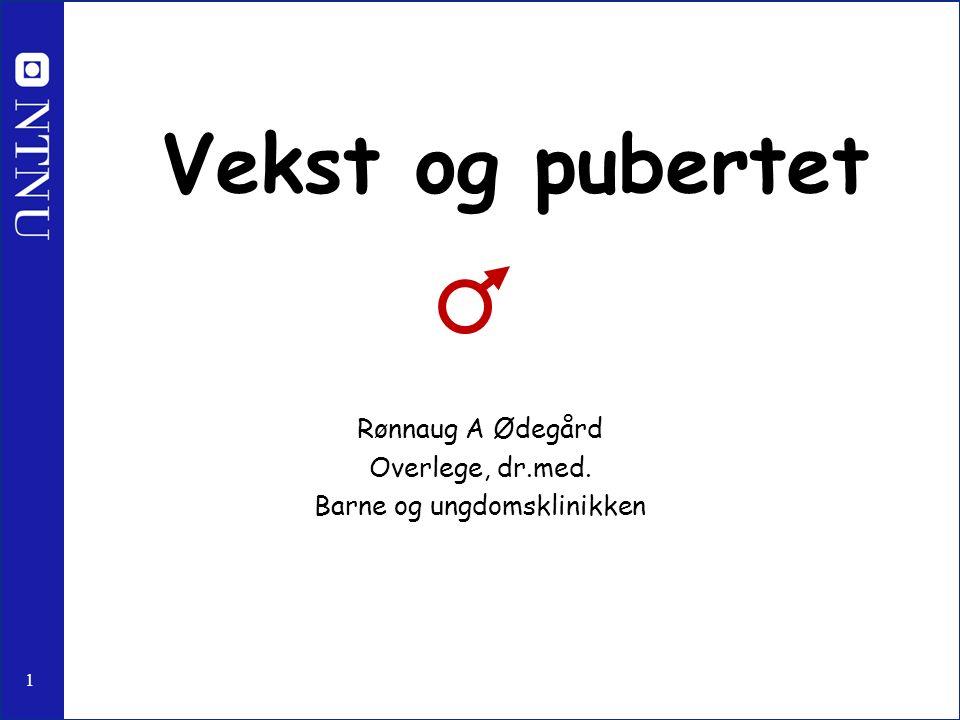 1 Vekst og pubertet Rønnaug A Ødegård Overlege, dr.med. Barne og ungdomsklinikken