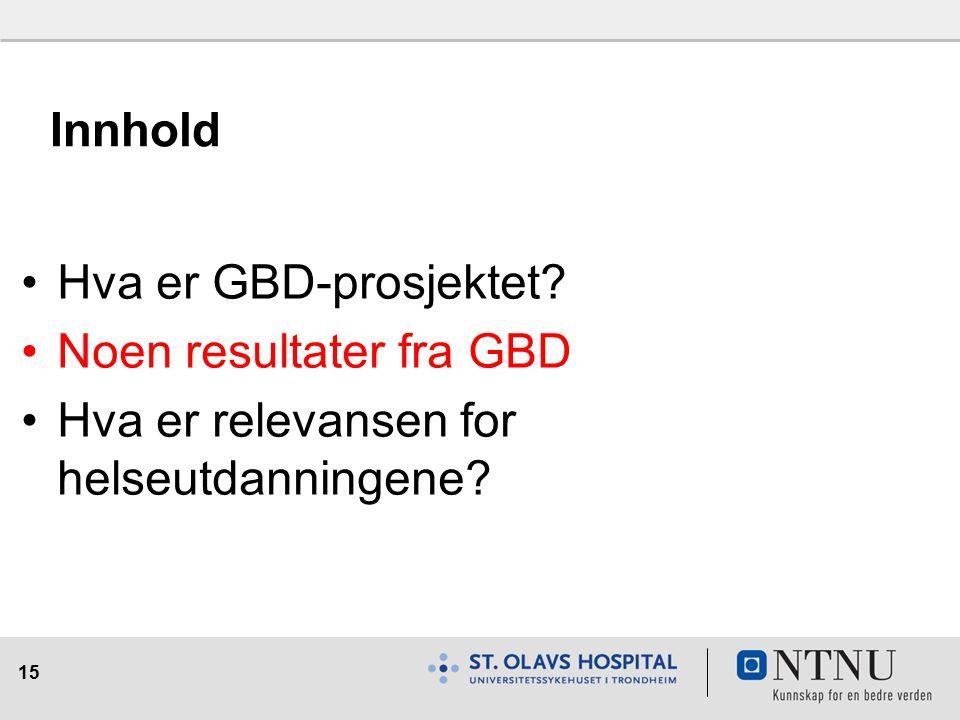 15 Innhold Hva er GBD-prosjektet? Noen resultater fra GBD Hva er relevansen for helseutdanningene?