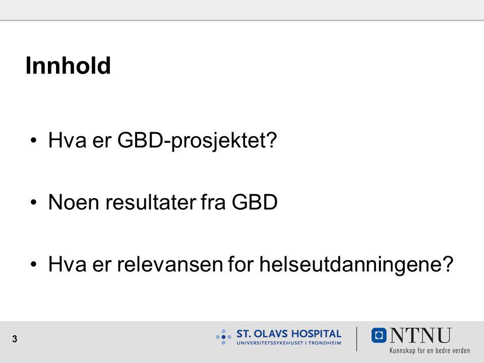 3 Innhold Hva er GBD-prosjektet Noen resultater fra GBD Hva er relevansen for helseutdanningene