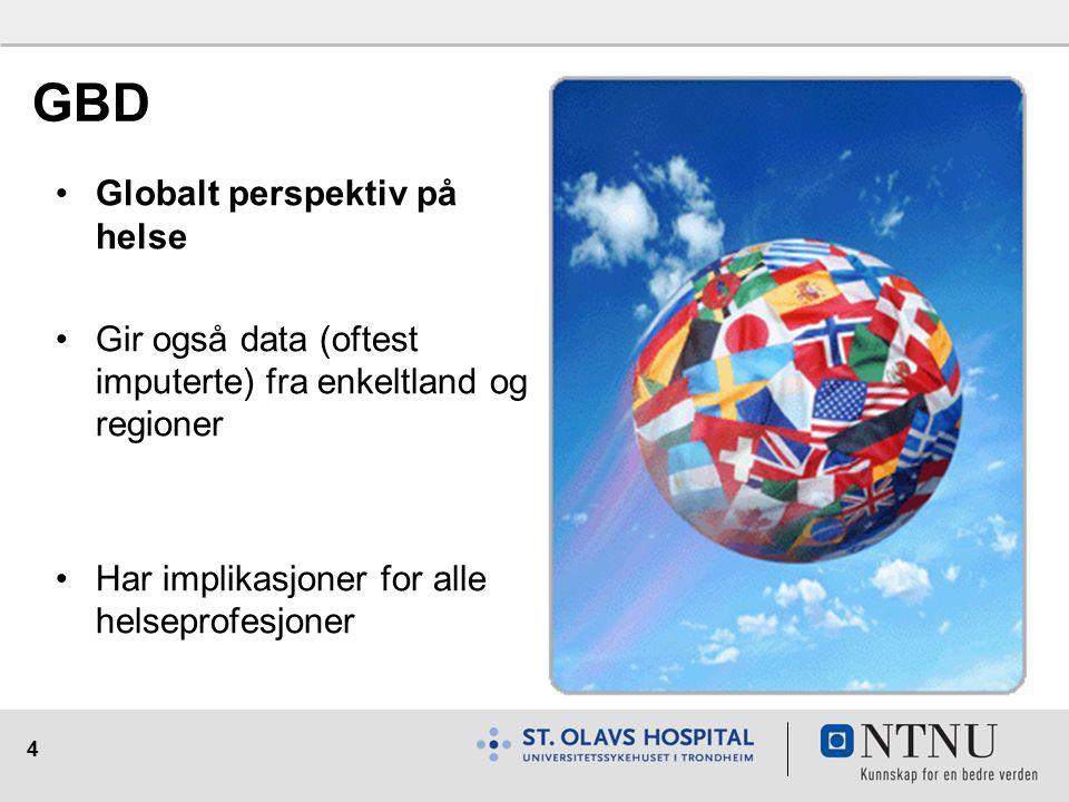 4 Globalt perspektiv på helse Gir også data (oftest imputerte) fra enkeltland og regioner Har implikasjoner for alle helseprofesjoner GBD