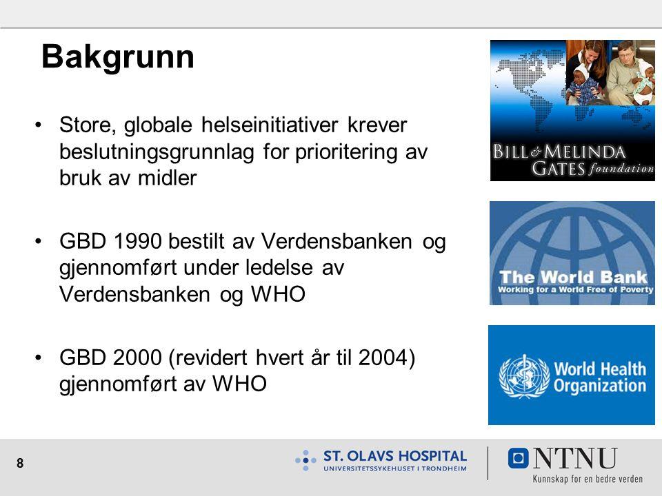 8 Bakgrunn Store, globale helseinitiativer krever beslutningsgrunnlag for prioritering av bruk av midler GBD 1990 bestilt av Verdensbanken og gjennomført under ledelse av Verdensbanken og WHO GBD 2000 (revidert hvert år til 2004) gjennomført av WHO