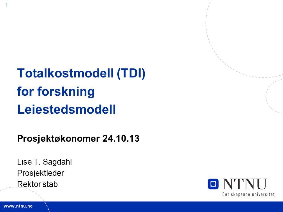 1 Totalkostmodell (TDI) for forskning Leiestedsmodell Prosjektøkonomer 24.10.13 Lise T.