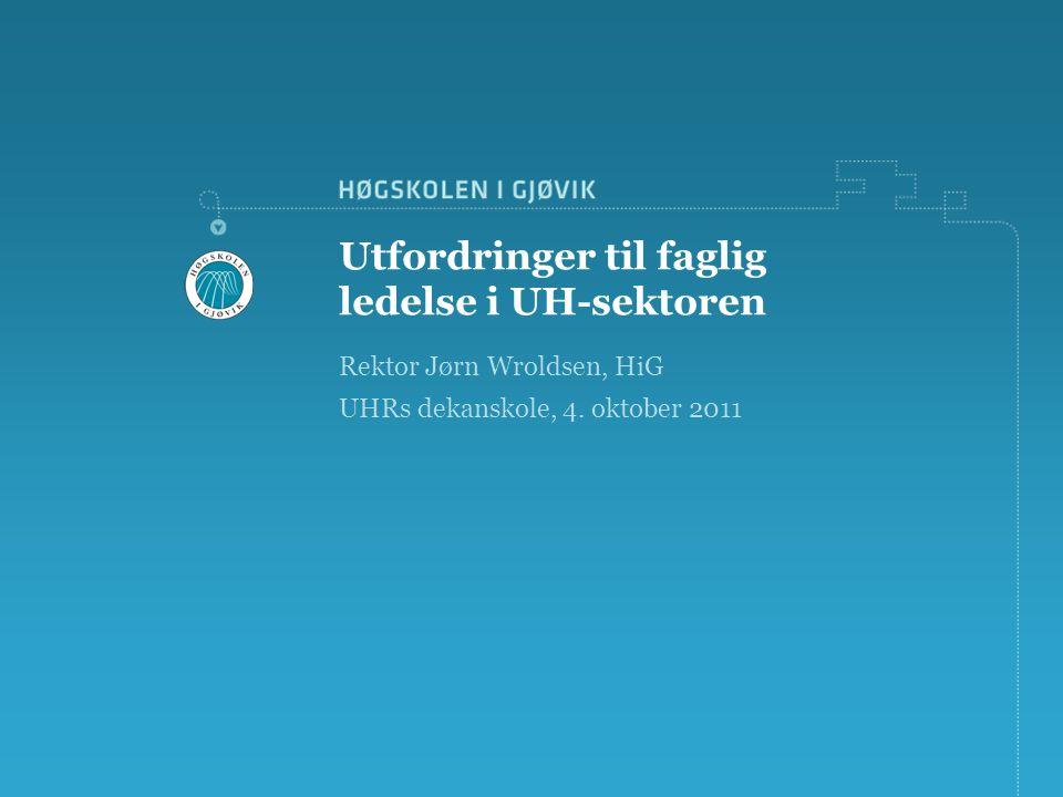 Utfordringer til faglig ledelse i UH-sektoren Rektor Jørn Wroldsen, HiG UHRs dekanskole, 4.