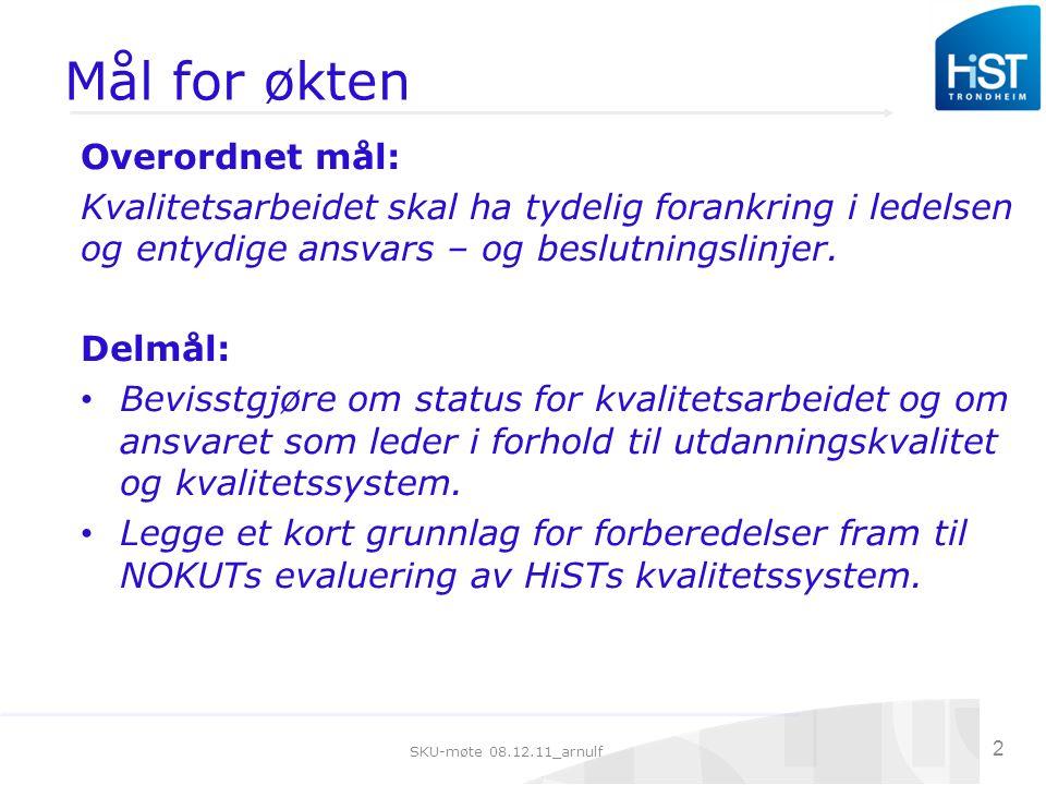 SKU-møte 08.12.11_arnulf 2 Mål for økten Overordnet mål: Kvalitetsarbeidet skal ha tydelig forankring i ledelsen og entydige ansvars – og beslutningslinjer.