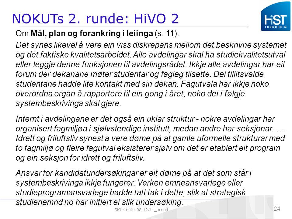 SKU-møte 08.12.11_arnulf 24 NOKUTs 2. runde: HiVO 2 Om Mål, plan og forankring i leiinga (s.
