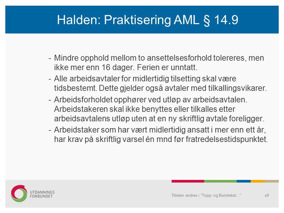 Halden: Praktisering AML § 14.9 -Mindre opphold mellom to ansettelsesforhold tolereres, men ikke mer enn 16 dager.