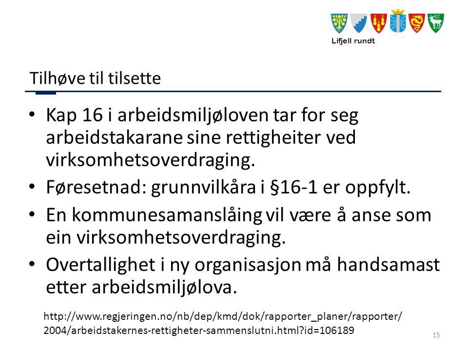 Lifjell rundt Tilhøve til tilsette Kap 16 i arbeidsmiljøloven tar for seg arbeidstakarane sine rettigheiter ved virksomhetsoverdraging.