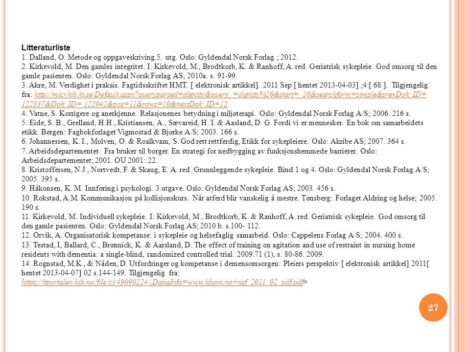 27 Litteraturliste 1. Dalland, O. Metode og oppgaveskriving.5. utg. Oslo: Gyldendal Norsk Forlag ; 2012. 2. Kirkevold, M. Den gamles integritet. I: Ki