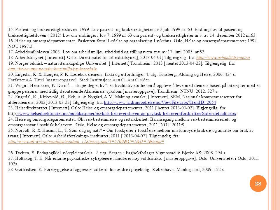 28 15. Pasient- og brukerrettighetsloven. 1999. Lov pasient- og brukerrettigheter av 2.juli 1999 nr. 63. Endringslov til pasient og brukerettighetslov