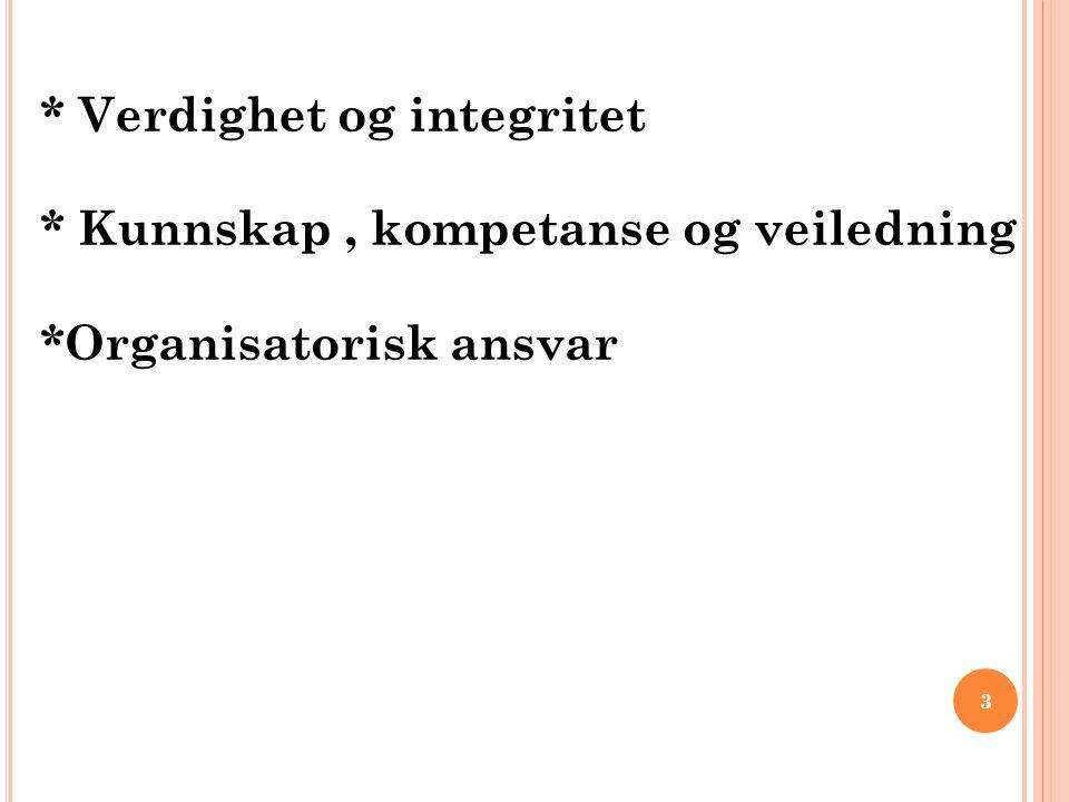 * Verdighet og integritet * Kunnskap, kompetanse og veiledning *Organisatorisk ansvar 3