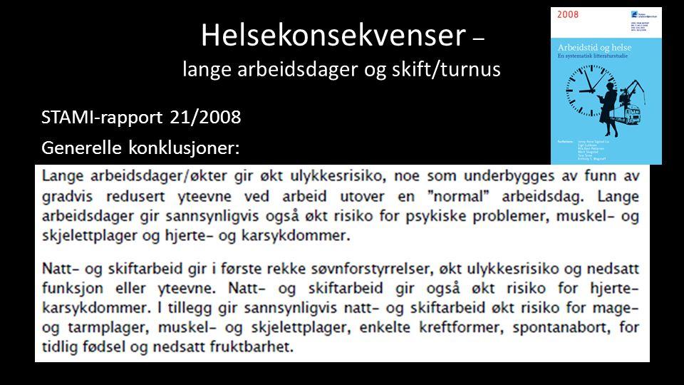 Helsekonsekvenser – lange arbeidsdager og skift/turnus STAMI-rapport 21/2008 Generelle konklusjoner: