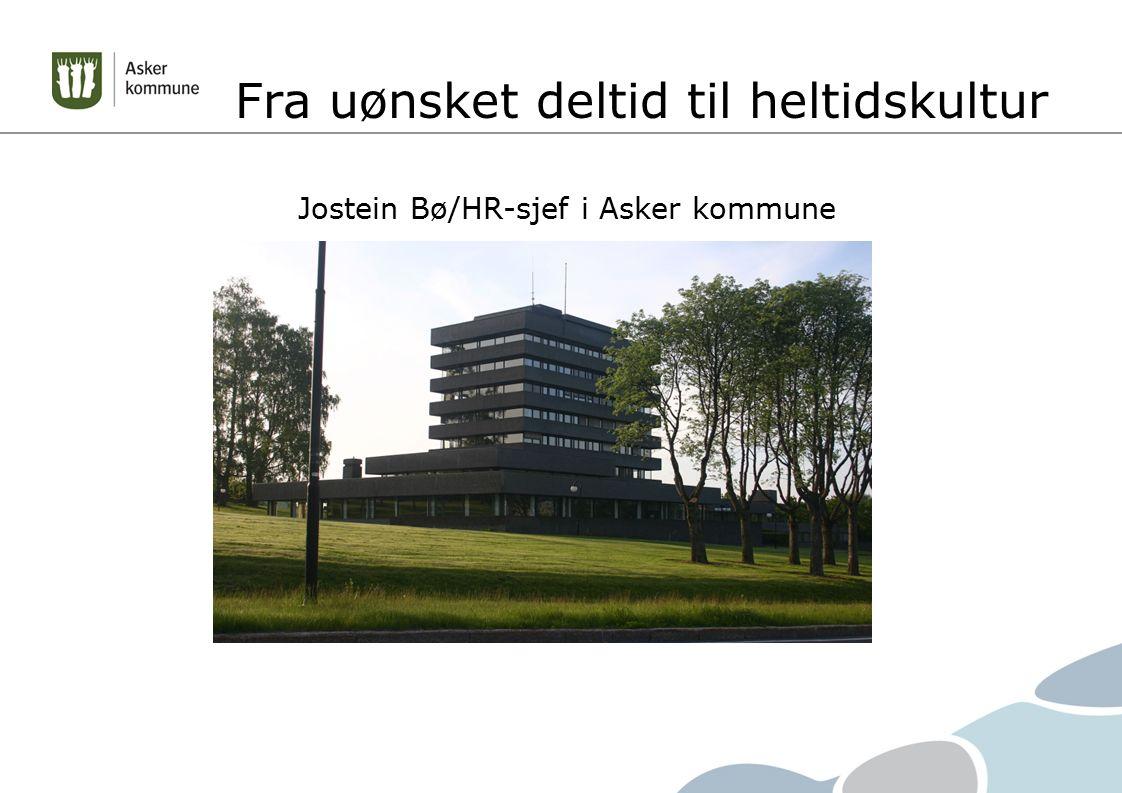 Fra uønsket deltid til heltidskultur Jostein Bø/HR-sjef i Asker kommune
