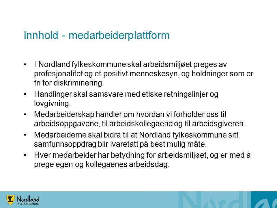 Innhold - medarbeiderplattform I Nordland fylkeskommune skal arbeidsmiljøet preges av profesjonalitet og et positivt menneskesyn, og holdninger som er fri for diskriminering.