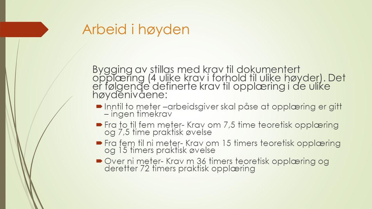 Arbeid i høyden Bygging av stillas med krav til dokumentert opplæring (4 ulike krav i forhold til ulike høyder).