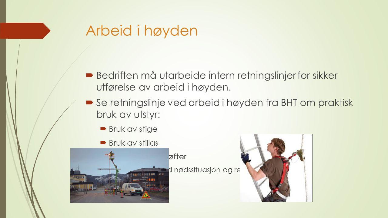 Arbeid i høyden  Bedriften må utarbeide intern retningslinjer for sikker utførelse av arbeid i høyden.
