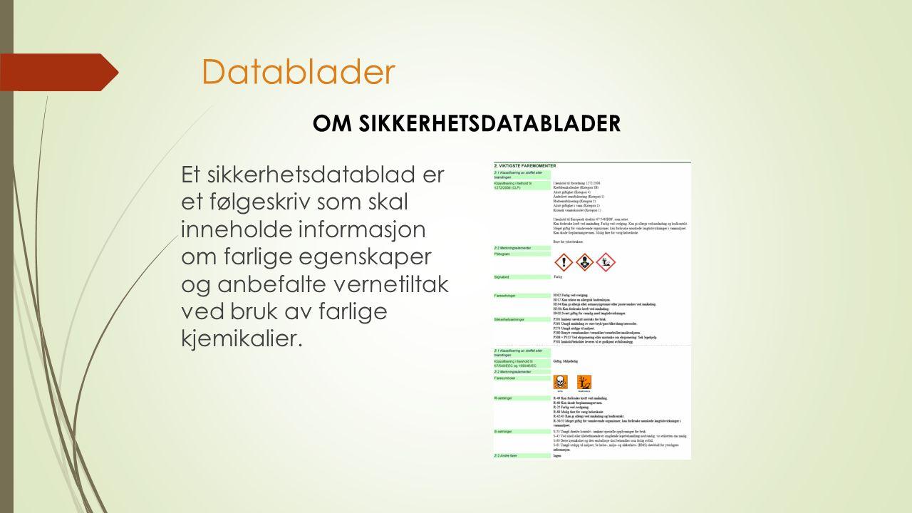Datablader Et sikkerhetsdatablad er et følgeskriv som skal inneholde informasjon om farlige egenskaper og anbefalte vernetiltak ved bruk av farlige kjemikalier.