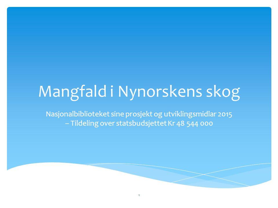 Mangfald i Nynorskens skog Nasjonalbiblioteket sine prosjekt og utviklingsmidlar 2015 – Tildeling over statsbudsjettet Kr 48 544 000 1