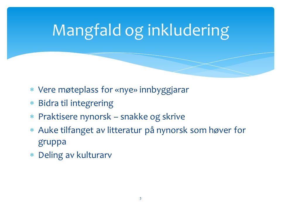  Vere møteplass for «nye» innbyggjarar  Bidra til integrering  Praktisere nynorsk – snakke og skrive  Auke tilfanget av litteratur på nynorsk som høver for gruppa  Deling av kulturarv 3 Mangfald og inkludering