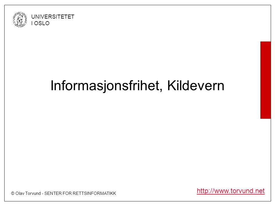 © Olav Torvund - SENTER FOR RETTSINFORMATIKK UNIVERSITETET I OSLO http://www.torvund.net Informasjonsfrihet, Kildevern