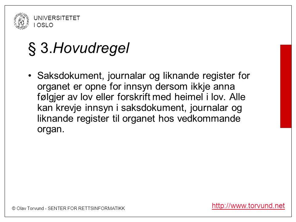© Olav Torvund - SENTER FOR RETTSINFORMATIKK UNIVERSITETET I OSLO http://www.torvund.net § 3.Hovudregel Saksdokument, journalar og liknande register for organet er opne for innsyn dersom ikkje anna følgjer av lov eller forskrift med heimel i lov.