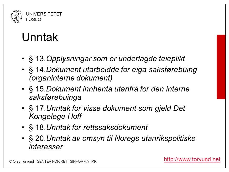 © Olav Torvund - SENTER FOR RETTSINFORMATIKK UNIVERSITETET I OSLO http://www.torvund.net Unntak § 13.Opplysningar som er underlagde teieplikt § 14.Dokument utarbeidde for eiga saksførebuing (organinterne dokument) § 15.Dokument innhenta utanfrå for den interne saksførebuinga § 17.Unntak for visse dokument som gjeld Det Kongelege Hoff § 18.Unntak for rettssaksdokument § 20.Unntak av omsyn til Noregs utanrikspolitiske interesser