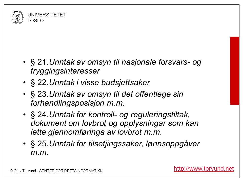 © Olav Torvund - SENTER FOR RETTSINFORMATIKK UNIVERSITETET I OSLO http://www.torvund.net § 21.Unntak av omsyn til nasjonale forsvars- og tryggingsinteresser § 22.Unntak i visse budsjettsaker § 23.Unntak av omsyn til det offentlege sin forhandlingsposisjon m.m.